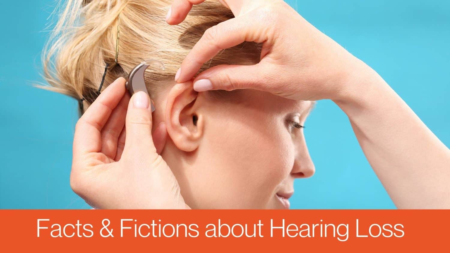 Facts & Fictions about Hearing Loss(1)